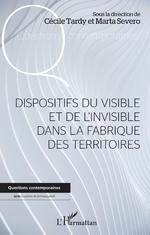 Dispositifs du visible et de l'invisible dans la fabrique des territoires - Cécile Tardy, Marta Severo