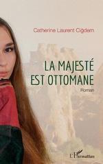 La majesté est ottomane - Catherine Laurent Cigdem
