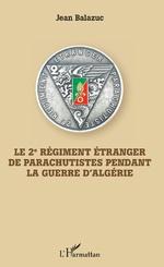 Le 2e Régiment Etranger de Parachutistes penadnt la guerre d'Algérie - JEAN Balazuc