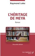 L'héritage de Meya. Roman - Raymond Loko