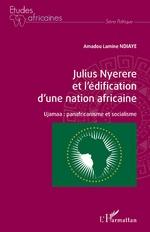 Julius Nyerere et l'édification d'une nation africaine - Amadou Lamine Ndiaye