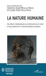 La nature humaine. Des débats métaphysiques aux technosciences du vivant et - Issoufou Soulé Mouchili Njimom, Lucien Alain Manga Nomo