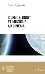 Silence, bruit, et musique au cinéma - Yohann Guglielmetti