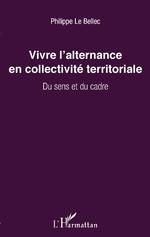 Vivre l'alternance en collectivité territoriale - Philippe Le Bellec