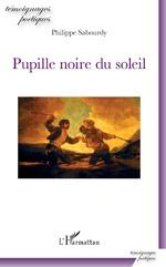 Pupille noire du soleil - Philippe Sabourdy