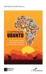 Comprendre Ubuntu. R.P. Placide Tempels et Mgr Desmond Tutu sur une toile d'araignée - Kaumba Lufunda Samajiku