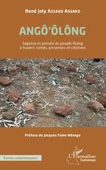 ANGÔ'ÔLÔNG Sagesse et pensée du peuple Ékang à travers contes, proverbes et citations - René Joly Assako Assako
