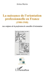 La naissance de l'orientation professionnelle en France (1900-1940) - Jérôme Martin