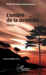 L'ombre de la destinée. Roman - Kouadio Christian Roland Ettien