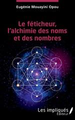 Le féticheur, l'alchimie des noms et des nombres - Eugénie Mouayini Opou