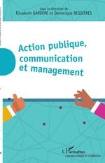 Action publique, communication et management - Elizabeth Gardere, Dominique Bessières
