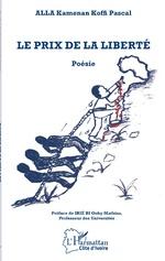 Le prix de la liberté - Kamenan Koffi Pascal Alla