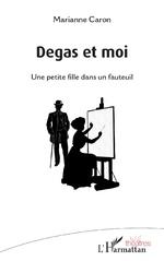 Degas et moi - Marianne Caron