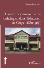 L'oeuvre des missionnaires catholiques dans l'éducation au Congo (1880-1965) - Émilienne Raoul