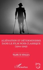 Aliénation et déterminisme dans le film noir classique (1944-1949) - Toufic El-Khoury