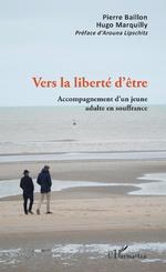 Vers la liberté d'être - pierre baillon, Hugo Marquilly