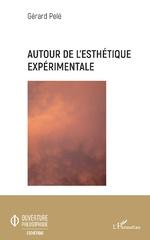 Autour de l'esthétique expérimentale - Gérard Pelé