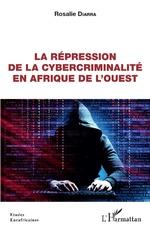 La répression de la cybercriminalité en Afrique de l'Ouest - Rosalie Diarra