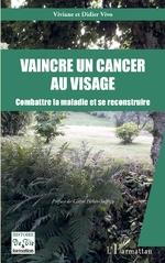 Vaincre un cancer au visage - Viviane Vivo, Didier Vivo