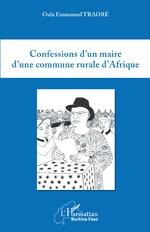 Confessions d'un maire d'une commune rurale d'Afrique - Oula Emmanuel Traoré