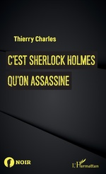 C'est Sherlock Holmes qu'on assassine - Thierry Charles