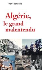Algérie, le grand malentendu - Pierre Caravano