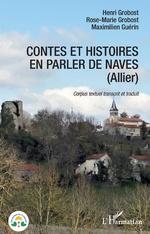 Contes et histoires en parler de Naves (Allier) - Henri Grobost, Rose-Marie Grobost, Maximilien Guérin
