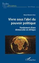 Vivre sous l'abri du pouvoir politique - Roger Mawuto Afan