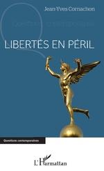 Libertés en péril - Jean-Yves Cornachon