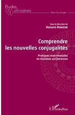 Comprendre les nouvelles conjugalités - Honoré Mimche