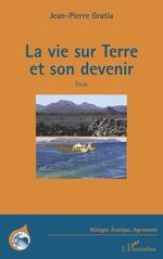 La vie sur terre et son devenir - Jean-Pierre Gratia