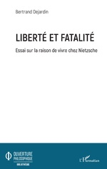 Liberté et fatalité - Bertrand Dejardin