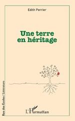 Une terre en héritage - Edith Perrier