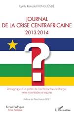 Journal de la crise centrafricaine 2013-2014 - Cyrille Romuald Konguéndé