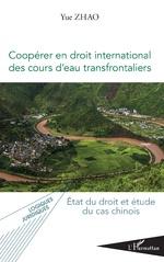 Coopérer en droit international des cours d'eau transfrontaliers -