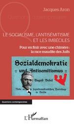 Le socialisme, l'antisémitisme et les imbéciles - Jacques Aron