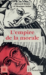 L'empire de la morale - Bernard Hours, Monique Selim