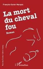 La mort du cheval fou - François-Xavier Marquis