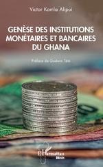Genèse des institutions monétaires et bancaires du Ghana - Victor Komla Alipui