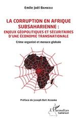 La corruption en Afrique subsaharienne : enjeux géopolitiques et sécuritaires d'une économie transna ... - Emile Joël Bamkoui