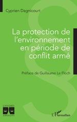 La protection de l'environnement en période de conflit armé - Cyprien Dagnicourt