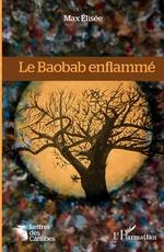 Le Baobab enflammé - Max Elisée