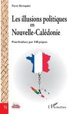 Les illusions politiques en Nouvelle-Calédonie - Pierre Bretegnier