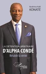 La détention arbitraire d'Alpha Condé - Ibrahima Kalil Konaté