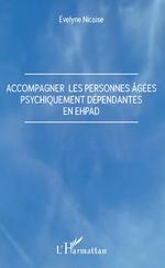 Accompagner les personnes âgées psychiquement dépendantes en Ehpad -