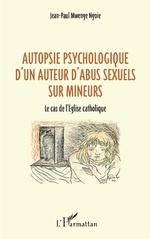 Autopsie psychologique d'un auteur d'abus sexuel sur mineurs - Jean-Paul Mwenge Ngoie