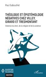 Théologie et épistémologie négatives chez Villey, Girard et Tresmontant - Paul Dubouchet