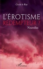 L'érotisme rédemmpteur ? - Cécile Le Ray