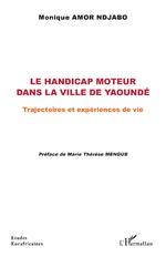 Le handicap moteur dans la ville de Yaoundé - Monique Amor Ndjabo