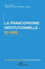 La francophonie institutionnelle : 50 ans - Christophe Traisnel, Marielle Audrey Payaud